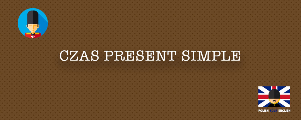 Czas Present Simple (czas teraźniejszy prosty)