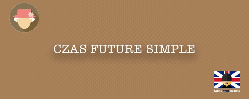 Czas Future Simple – jak mówić o przyszłości w języku angielskim