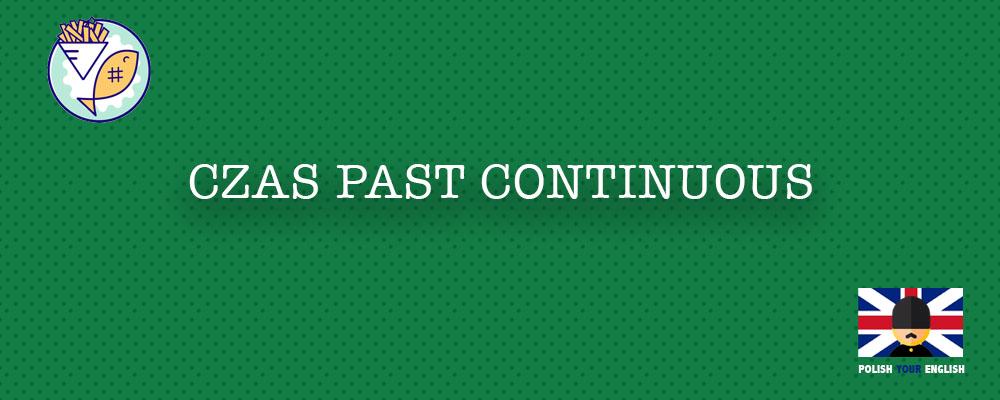Czas Past Continuous (Czas przeszły ciągły)