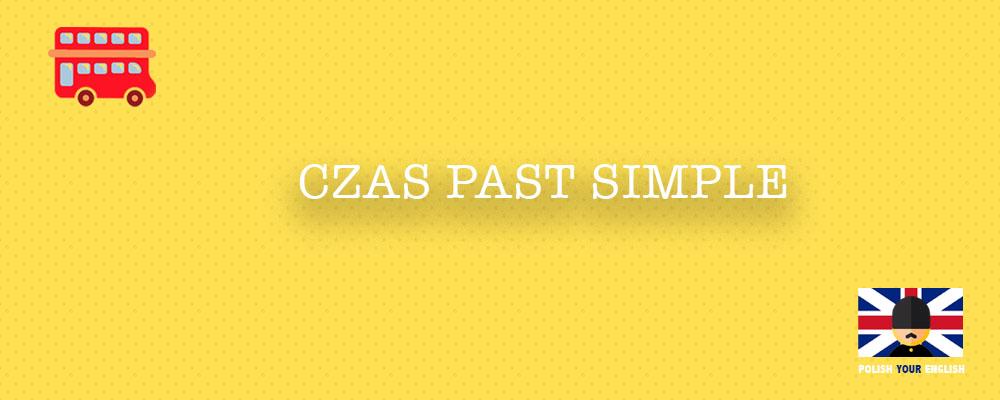 Czas Past Simple (czas przeszły prosty)